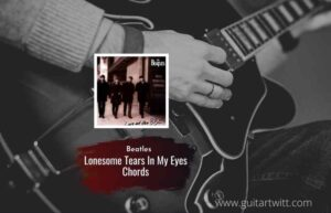Read more about the article Lonesome Tears In My Eyes chords by The Beatles
