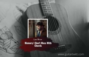 Read more about the article Lee Brice – Memory I Don't Mess With Chords