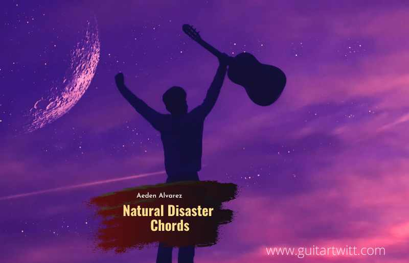 Natural Disaster chords by Aeden Alvarez 1