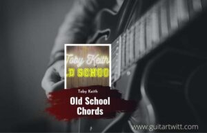 Read more about the article Old School chords by Toby Keith