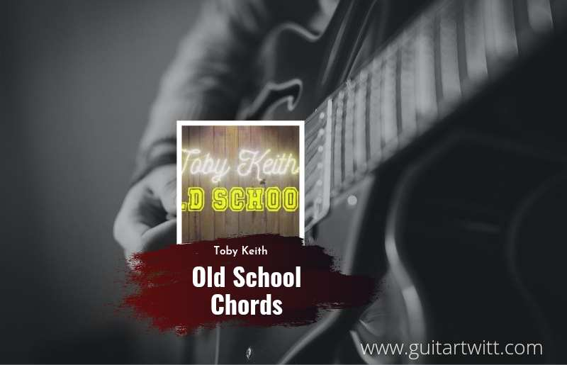 Old School chords by Toby Keith 1
