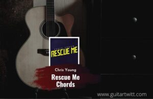 Read more about the article Rescue Me chords by Chris Young