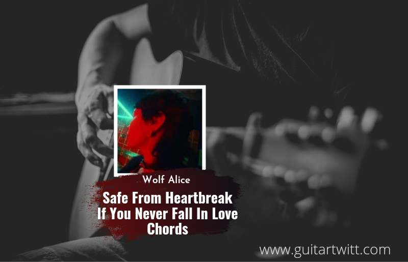 Safe From Heartbreak If You Never Fall In Love chords by Wolf Alice 1