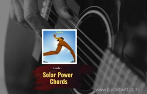Read more about the article Solar Power chords by Lorde