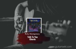 Read more about the article Ricky Montgomery – Talk To You chords