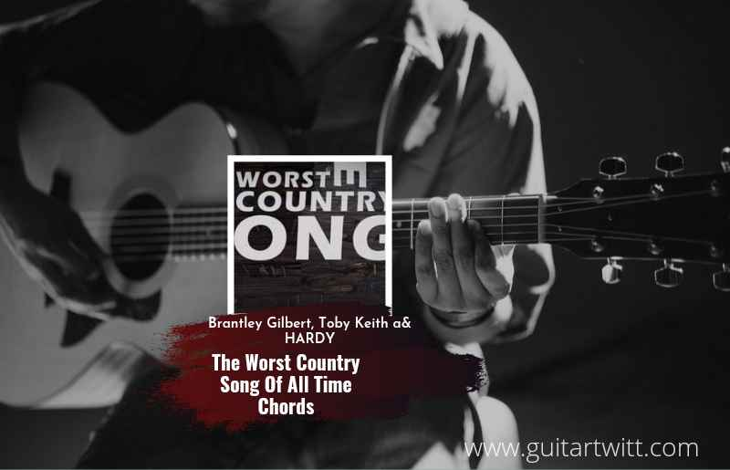 Brantley Gilbert - The Worst Country Song Of All Time chords feat. Toby Keith and HARDY 1