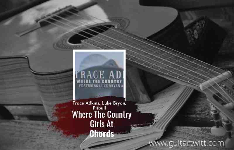 Trace Adkins - Where The Country Girls At chords ft. Luke Bryan and Pitbull 1