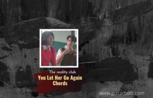 Read more about the article Reality Club – You Let Her Go Again chords