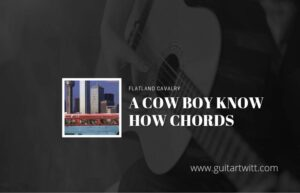 Read more about the article A Cowboy Knows How chords by Flatland Cavalry