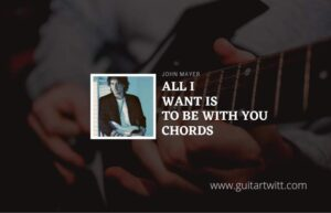 Read more about the article All I Want Is To Be With You chords by John Mayer