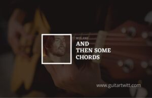 Read more about the article And Then Some chords by Midland