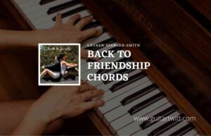 Read more about the article Back To Friends chords by Lauren Spencer-Smith