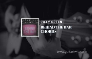 Read more about the article Behind The Bar chords by Riley Green