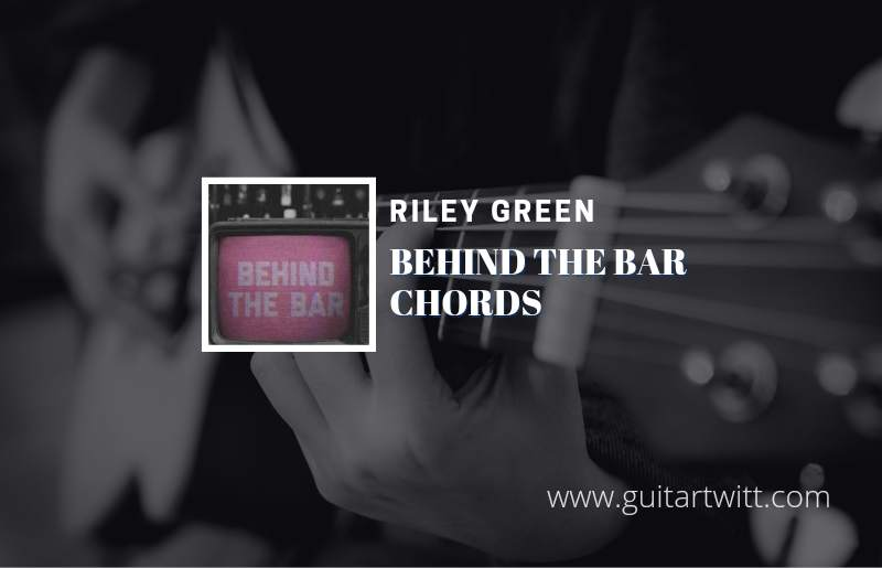 Behind The Bar chords by Riley Green 1