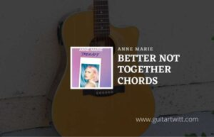 Read more about the article Better Not Together chords by Anne Marie