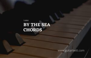 Read more about the article By The Sea chords by Tubbo