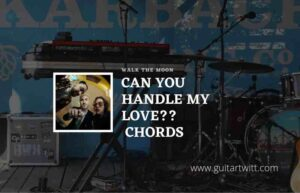 Read more about the article Can You Handle My Love?? chords by WALK THE MOON