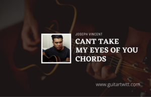 Read more about the article Cant Take My Eyes Off You chords by Joseph Vincent