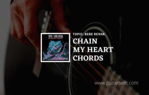 Read more about the article Topic, Bebe Rexha – Chain My Heart chords