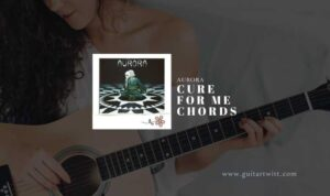 Read more about the article Cure For Me chords by AUROR