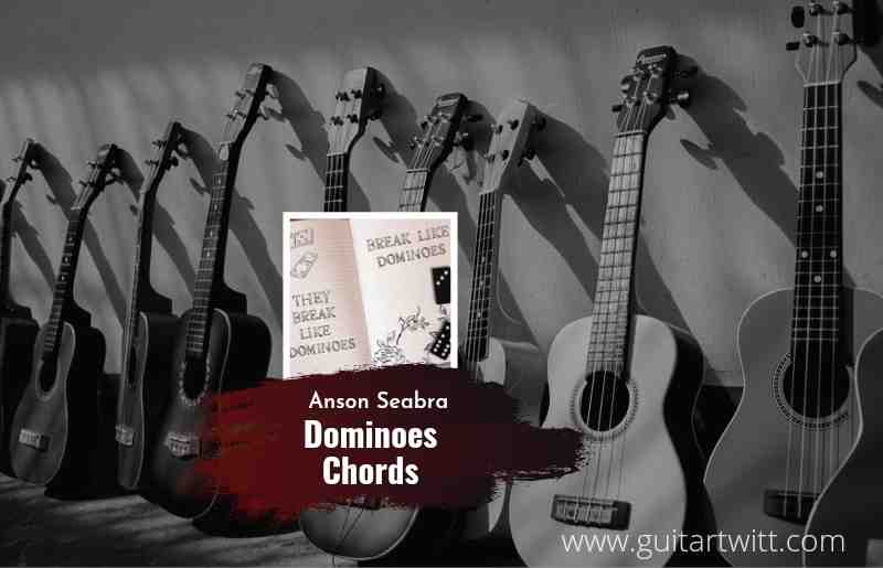 Dominoes chords by Anson Seabra 1