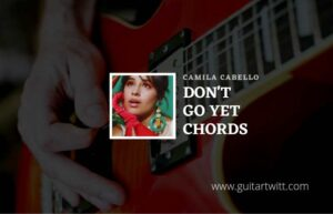 Read more about the article Dont Go Yet chords by Camila Cabello