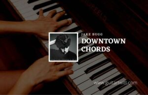 Read more about the article Downtown chords by Jake Bugg