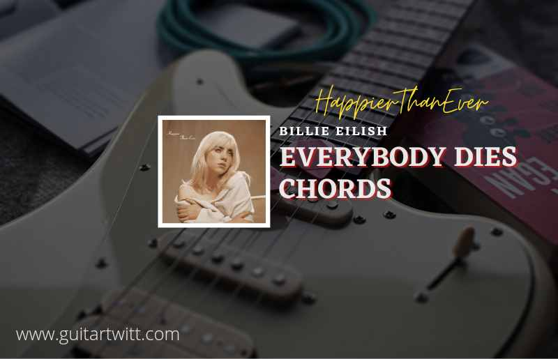Read more about the article Everybody Dies chords by Billie Eilish