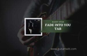 Read more about the article Fade Into You tab by Mazzy Star