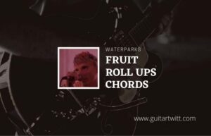 Read more about the article Fruit Roll Ups chords by Waterparks