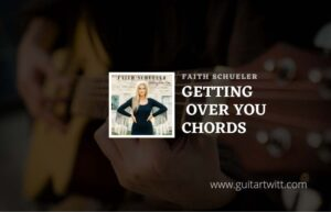 Read more about the article Getting Over You chords by Faith Schueler