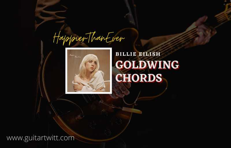 Read more about the article Goldwing Chords by Billie Eilish
