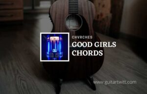 Read more about the article Good Girls chords by CHVRCHES