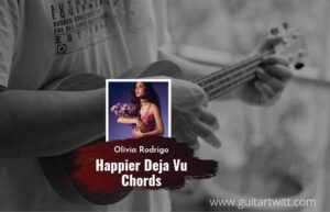 Read more about the article Happier Deja Vu Mashup chords by Olivia Rodrigo