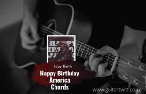 Read more about the article Toby Keith – Happy Birthday America chords