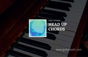 Read more about the article Head Up chords by The Score
