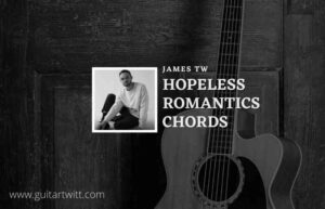 Read more about the article Hopeless Romantics chords by James TW