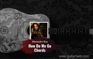 Read more about the article How Do We Go chords by Alexandra Kay