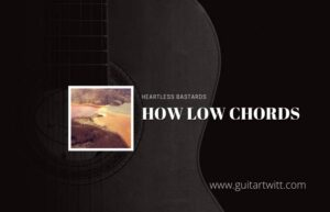 Read more about the article How Low chords by Heartless Bastards