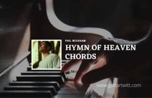 Read more about the article Hymn Of Heaven chords by Phil Wickham