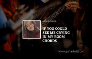 Read more about the article Arash Buana – If You Could See Me Crying In My Room chords ft. Raissa Anggiani