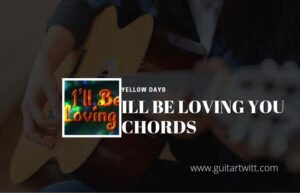 Read more about the article Ill Be Loving You chords by Yellow Days