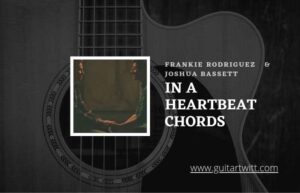 Read more about the article Frankie Rodriguez  – In A Heartbeat chords ft. Joshua Bassett
