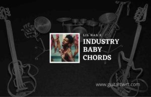 Read more about the article Industry Baby chords by Lil Nas X