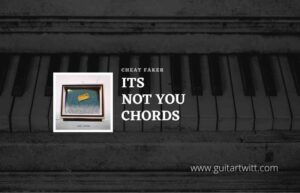 Read more about the article Its Not You chords by Chet Faker