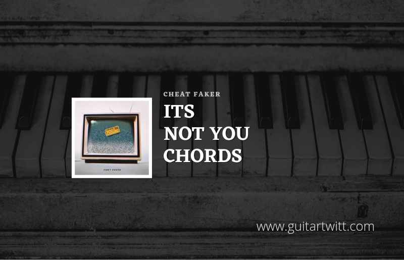 Its Not You chords by Chet Faker 1
