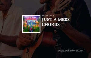 Read more about the article Just A Mess chords by Tones And I