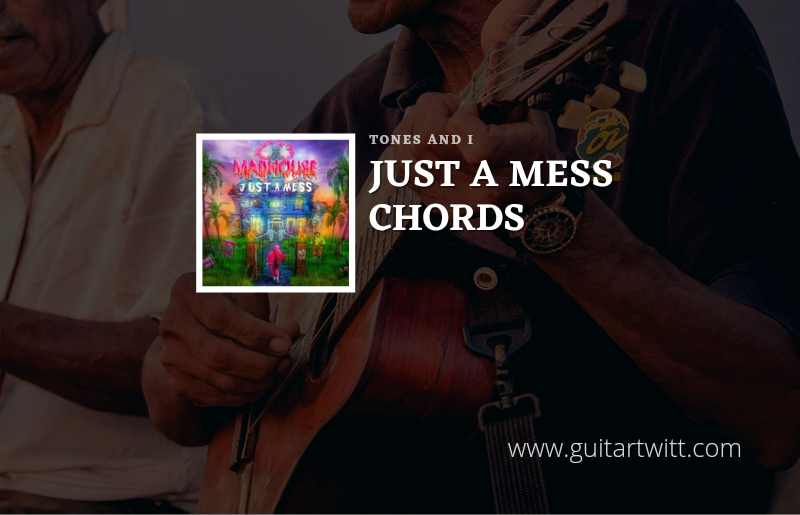 Just A Mess chords by Tones And I 1