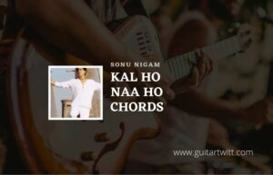 Read more about the article Kal Ho Naa Ho Title Song Chords by Sonu Nigam
