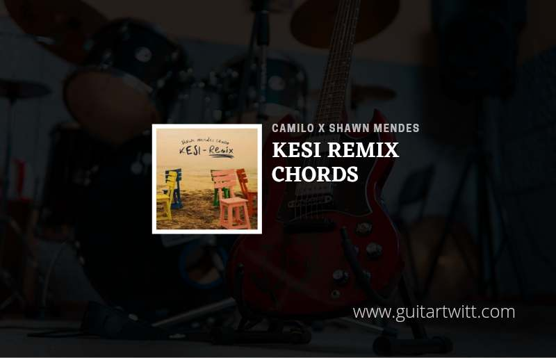 Read more about the article Kesi Remix chords by Camilo (Camilo Echeverry) x Shawn Mendes